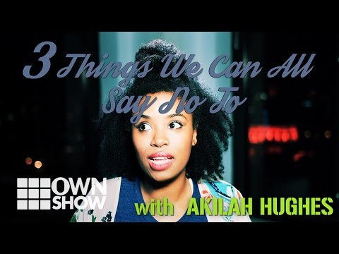 three Matters We Can All Say No To w/ Akilah Hughes | #OWNSHOW | Oprah Winfrey Community