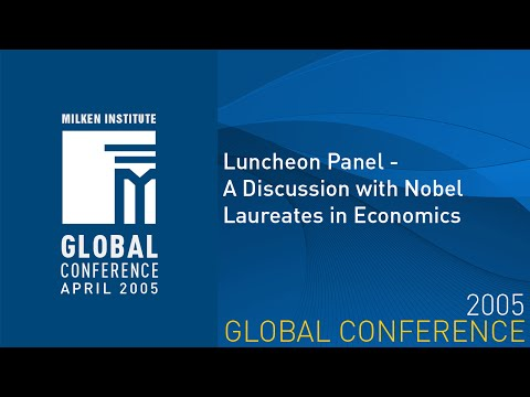 Global Conference 2005 – Luncheon Panel – A Discussion with Nobel Laureates in Economics
