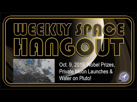 Weekly Space Hangout – Oct. 9, 2015: Nobel Prizes, Non-public Moon Launches & Drinking water on Pluto!